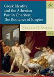 Greek Identity and the Athenian Past in Chariton : The Romance of Empire, Smith, Steven D., 9077922288