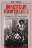 Homesteads Ungovernable : Families, Sex, Race, and the Law in Frontier Texas, 1823-1860, Carroll, Mark M., 0292712286