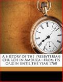 A History of the Presbyterian Church in Americ, Richard Webster and Cortlandt Van Rensselaer, 1145642284