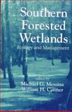 Southern Forested Wetlands : Ecology and Management, Messina, M. G. and Conner, William H., 1566702283
