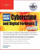 Best Damn Cybercrime and Digital Forensics Book Period : Your Guide to Digital Information Seizure, Incident Response, and Computer Forensics, Wiles, Jack and Reyes, Anthony, 1597492280