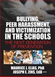 Bullying, Peer Harassment, and Victimization in the Schools : The Next Generation of Prevention, Elias, Maurice J. and Zins, Joseph E., 0789022281