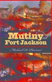 Mutiny at Fort Jackson : The Untold Story of the Fall of New Orleans, Pierson, Michael D., 0807832286