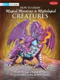 How to Draw Magical, Monstrous and Mythological Creatures, Bob Berry and Merrie Destefano, 1600582281