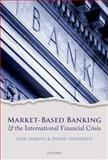 Market-Based Banking and the International Financial Crisis, Iain Hardie, David Howarth, 0199662282