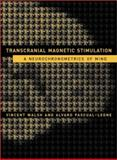 Transcranial Magnetic Stimulation : A Neurochronometrics of Mind, Walsh, Vincent and Pascual-Leone, Alvaro, 0262232286