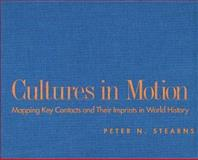 Cultures in Motion : Mapping Key Contacts and Their Imprints in World History, Stearns, Peter N., 0300082282