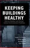 Keeping Buildings Healthy : How to Monitor and Prevent Indoor Environment Problems, O'Reilly, James T. and Hagan, Philip, 0471292281