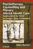 Psychotherapy, Counselling, and Primary Mental Health Care : Assessment for Brief or Longer-Term Treatment, Burton, Mary, 0471982288