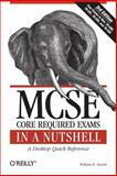 MCSE Core Required Exams in a Nutshell : A Desktop Quick Reference, Stanek, William R., 0596102283
