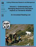 Linking Wilderness Research and Management: Volume 5 - Understanding and Managing Backcountry Recreation Impacts on Terrestrial Wildlife: an Annotated Reading List, Douglas Tempel and Vita Wright, 1480172286