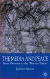 The Media and Peace : From Vietnam to the 'War on Terror', Spencer, Graham, 0230202292