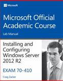 70-410 Installing and Configuring Windows Server 2012 R2 Lab Manual, Microsoft Official Academic Course Staff, 1118882296