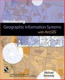Introducing Geographic Information Systems with ArcGIS : Featuring GIS Software from Environmental Systems Research Institute, Kennedy, Michael B., 0471792292