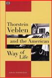 Thorstein Veblen and the American Way of Life, Louis Patsouras, 1551642298