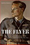 The Flyer : British Culture and the Royal Air Force, 1939-1945, Francis, Martin, 0199602298