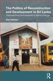 The Politics of Reconstruction and Development in Sri Lanka, Gerharz, Eva, 0415582296