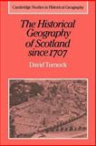 The Historical Geography of Scotland since 1707 : Geographical Aspects of Modernisation, Turnock, David, 0521892295