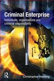 Criminal Enterprise : Individuals, Organisations and Criminal Responsibility, Harding, Christopher, 1843922290