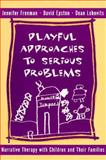 Playful Approaches to Serious Problems : Narrative Therapy with Children and Their Families, Freeman, Jennifer and Epston, David, 0393702294