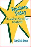 Teachers Today : A Guide to Surviving Creatively, McGrath, Mary Zabolio, 0803962290