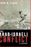 The Arab-Israeli Conflict : A History, Lesch, David W. and Lesch, David, 0195172299