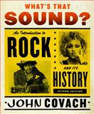 What's That Sound? : An Introduction to Rock and Its History, Covach, John and Covach, 039393229X