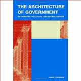 The Architecture of Government : Rethinking Political Decentralization, Treisman, Daniel, 0521872294