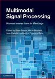 Multimodal Signal Processing : Human Interactions in Meetings, , 1107022290