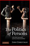 The Politics of Persons : Individual Autonomy and Socio-Historical Selves, Christman, John, 1107402298