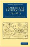 Trade in the Eastern Seas 1793-1813, Cyril Northcote, Parkinson, 1108012299