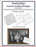 Family Maps of Genesee County, Michigan, Deluxe Edition : With Homesteads, Roads, Waterways, Towns, Cemeteries, Railroads, and More, Boyd, Gregory A., 1420312294