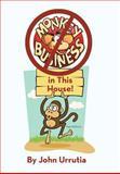 No Monkey Business in This House!, John Urrutia, 1475932294