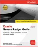 Oracle General Ledger Guide : Implement a Highly Automated Financial Processing System, Cameron, Melanie and Cameron, Melanie Anjele, 0071622292