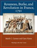Rousseau, Burke and Revolution in France 1791 : Reacting to the Past, Carnes, Mark C. and Barnard University Staff, 0321332296