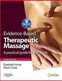 Evidence-Based Therapeutic Massage : A Practical Guide for Therapists, Holey, Elizabeth A. and Cook, Eileen M., 0702032298
