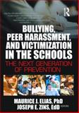 Bullying, Peer Harassment, and Victimization in the Schools : The Next Generation of Prevention, Elias, Maurice J. and Zins, Joseph E., 078902229X