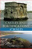 Castles and Fortifications in Wales, Alan Phillips, 1445602296