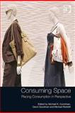 Consuming Space : Placing Consumption in Perspective, Goodman, Michael and Goodman, David, 0754672298