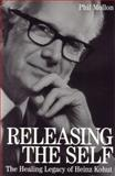 Releasing the Self : The Healing Legacy of Heinz Kohut, Mollon, Phil, 1861562292