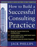 How to Build a Successful Consulting Practice, Phillips, Jack, 0071462295