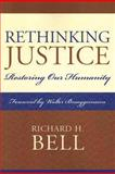 Rethinking Justice : Restoring Our Humanity, Bell, Richard H., 0739122290
