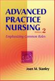 Advanced Practice Nursing : Emphasizing Common Roles, Stanley, Joan, 080361229X