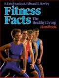 Fitness Facts : The Healthy Living Handbook, Franks, B. Don and Howley, Edward T., 0873222296