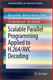 Scalable Parallel Programming Applied to H. 264/AVC Decoding, Alvarez-Mesa, Mauricio and Juurlink, Ben, 1461422299