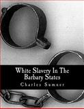 White Slavery in the Barbary States, Charles Sumner, 1463572298
