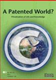 A Patented World? : Privatisation of Life and Knowledge, , 1770092293