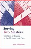 Serving Two Masters : Conflicts of Interest in the Modern Law Firm, Griffiths-Baker, Janine, 1841132292