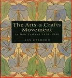 The Arts and Crafts Movement in New Zealand, 1870-1940 : Women Make Their Mark, Calhoun, Ann, 1869402294