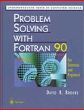 Problem Solving with FORTRAN 90 : For Scientists and Engineers, Brooks, David, 0387982299